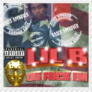 Lil B - 05 Fuck Em